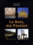 Thomas Büchi et Valérie Duby - Le Bois, ma passion.