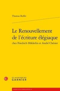 Thomas Buffet - Le renouvellement de l'écriture élégiaque chez Friedrich Hölderlin et André Chéné.