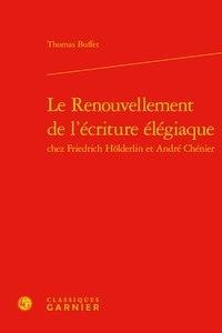 Ucareoutplacement.be Le renouvellement de l'écriture élégiaque chez Friedrich Hölderlin et André Chénier Image