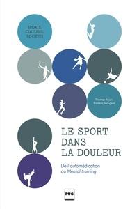 Thomas Bujon et Frédéric Mougeot - Le sport dans la douleur - De l'uatomédication au Mental training.