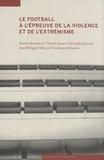 Thomas Busset et Christophe Jaccoud - Le football à l'épreuve de la violence et de l'extrémisme.