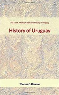 Livres gratuits à télécharger doc The South American Republics : History of Uruguay 9782366598094 par Thomas C. Dawson