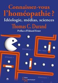 Thomas C Durand - Connaissez-vous l'homéopathie ? - Idéologie, médias, sciences.