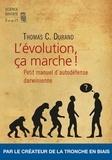 Thomas C Durand - L'évolution, ça marche ! - Petit manuel d'autodéfense darwinienne.