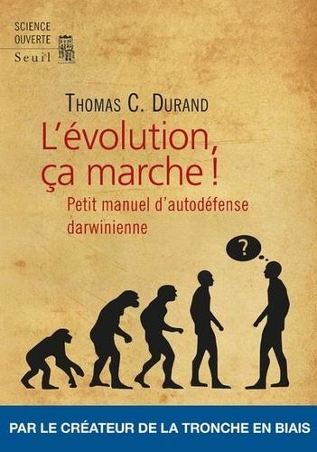 L'évolution, ça marche !. Petit manuel d'autodéfense darwinienne