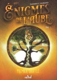 Thomas C Durand - Les énigmes de l'aube Tome 1 : Premier souffle.