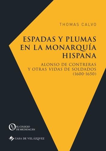 Espadas y plumas en la monarquia hispana. Alonso de Contreras y otras vidas de soldados (1600-1650)
