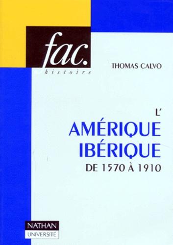 Thomas Calvo - L'Amérique ibérique - De 1570 à 1910.