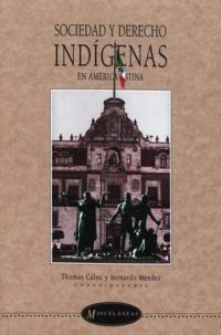 Thomas Calvo et Bernardo Méndez - Sociedad y derecho indígenas en América latina.