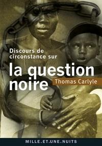Thomas Carlyle - Discours de circonstance sur la question noire.