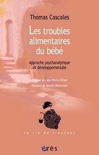 Thomas Cascales - Les troubles alimentaires du bébé - Approche psychanalytique et développementale.