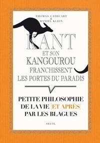 Thomas Cathcart et Daniel Klein - Kant et son kangourou franchissent les portes du paradis - Petite philosophie de la vie (et après) par les blagues.