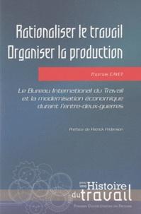 Thomas Cayet - Rationnaliser le travail, organiser la production - Le Bureau international du travail et la modernisation économique durant l'entre-deux-guerres.