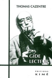 Thomas Cazentre - Gide lecteur - La littérature au miroir de la lecture.