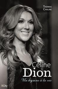 Thomas Chaline - Céline Dion - Un hymne à la vie.