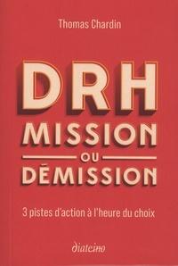 Thomas Chardin - DRH : mission ou démission - 3 pistes d'action à l'heure du choix.