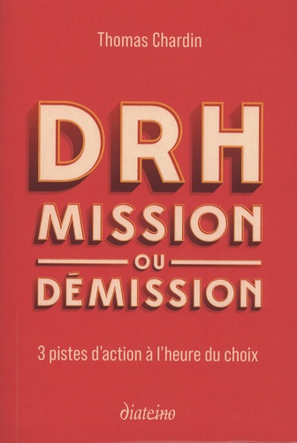 DRH : mission ou démission. 3 pistes d'action à l'heure du choix
