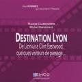 Thomas Charrondière et Michel Kneubühler - Destination Lyon - De Licinius à Clint Eastwood, quelques visiteurs de passage....