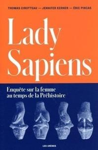 Thomas Cirotteau et Jennifer Kerner - Lady Sapiens - Enquête sur la femme au temps de la Préhistoire.
