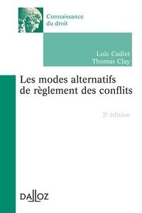Thomas Clay et Loïc Cadiet - Les modes alternatifs de règlement des conflits.