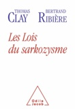 Thomas Clay et Bertrand Ribière - Lois du sarkozysme (Les).