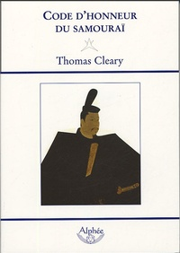 Thomas Cleary - Code d'honneur du samouraï - Une traduction moderne du Bushidô Shoshinshû de Taïra Shigésuké.