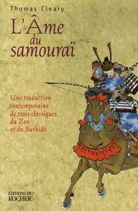 Thomas Cleary - L'âme du samouraï - Une traduction contemporaine de trois classiques du Zen et du Bushidô.
