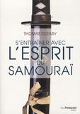 Thomas Cleary - S'entrainer avec l'esprit du samouraï.