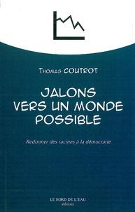 Thomas Coutrot - Jalons vers un monde possible - Redonner des racines à la démocratie.