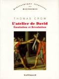 Thomas Crow - L'ATELIER DE DAVID. - Emulation et Révolution.