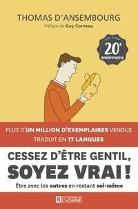 Thomas d' Ansembourg - Cessez d'être gentil, soyez vrai ! - Edition 20e anniversaire.