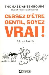 Thomas d' Ansembourg - Cessez d'être gentil, soyez vrai ! - Edition illustrée.