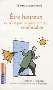 Thomas d' Ansembourg - Etre heureux, ce n'est pas nécessairement confortable.