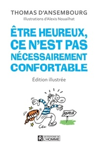 Thomas D'Ansembourg et Alexis Nouailhat - Être heureux, ce n'est pas nécessairement confortable - édition illustrée.