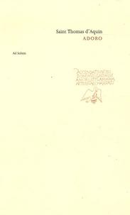 Thomas d'Aquin et Olivier-Thomas Venard - Adoro - Petit traité de la présence de Dieu à trois voix dominicaines ; Gloses et scholies d'un religieux et d'une moniale de l'Ordre des Prêcheurs.