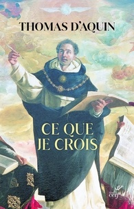Thomas d'Aquin - Ce que je crois - Sermons catéchétiques sur le Symbole des Apôtres.