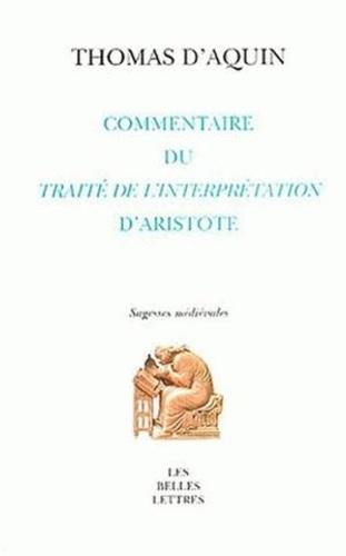 Thomas d'Aquin - Commentaire du Peryermenias (Traité de l'Interprétation) d'Aristote.