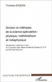 Thomas d'Aquin - Division et méthodes de la science spéculative : physique, mathématique et métaphysique.