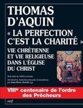 """Thomas d'Aquin - """"La perfection, c'est la charité"""" - Vie chrétienne et vie religieuse dans l'Eglise du Christ."""