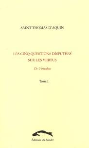 Thomas d'Aquin - Les cinq questions disputées sur les vertus - Tome 1, De virtutibus.