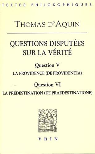 Thomas d'Aquin - Questions disputées sur la vérité - Question V, La Providence (De providentia) ; Question VI, La Prédestination (De praedestinatione).