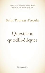 Thomas d'Aquin - Questions quodibétiques.