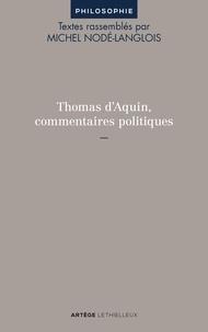 Thomas d'Aquin et Michel Nodé-Langlois - Thomas d'Aquin, commentaires politiques.
