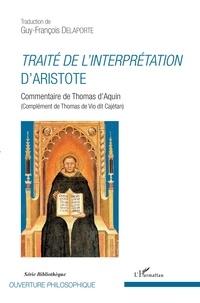 Thomas d'Aquin et Guy-François Delaporte - Traité de l'interprétation d'Aristote - Commentaire de Thomas d'Aquin (Complément de Thomas de Vio dit Cajétan).