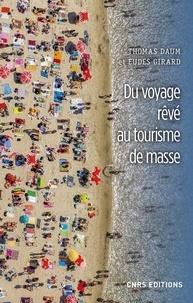 Thomas Daum et Eudes Girard - Du voyage rêvé au tourisme de masse.