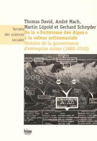"""Thomas David et André Mach - De la """"Forteresse des Alpes"""" à la valeur actionnariale - Histoire de la gouvernance d'entreprise suisse (1880-2010)."""