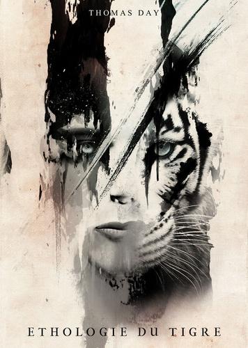 """Éthologie du tigre. Une nouvelle de Thomas Day extraite du recueil """"Sept secondes pour devenir un aigle"""""""