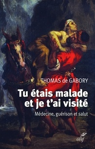 Thomas de Gabory - Tu étais malade et je t'ai visité - Médecine, guérison et salut.