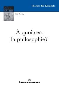 Thomas De Koninck - A quoi sert la philosophie ?.