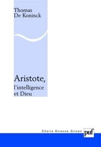 Thomas De Koninck - Aristote, l'intelligence et Dieu.